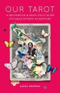 Our Tarot: A Guidebook and Deck Featuring Notable Women in History [With Book(s)]