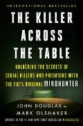 Killer Across the Table Unlocking the Secrets of Serial Killers & Predators with the Fbis Original Mindhunter