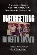 Unforgetting A Memoir of Family Migration Gangs & Revolution in the Americas