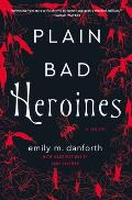 Plain Bad Heroines A Novel