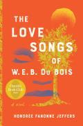 Love Songs of W.E.B. Du Bois A Novel