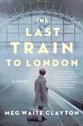 Last Train to London A Novel