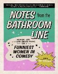 Notes From the Bathroom Line Humor Art & Low grade Panic from 150 of the Funniest Women in Comedy