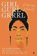 Girl Gurl Grrrl On Womanhood & Belonging in the Age of Black Girl Magic