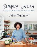 Simply Julia 110 Easy Recipes for Healthy Comfort Food