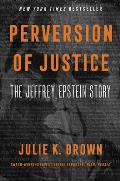 Perversion of Justice The Jeffrey Epstein Story