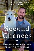 Second Chances A Marine His Dog & Finding Redemption