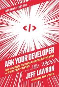 Ask Your Developer How to Harness the Power of Software Developers & Win in the 21st Century