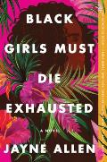 Black Girls Must Die Exhausted A Novel