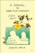 Farewell to Gabo & Mercedes A Sons Memoir of Gabriel Garcia Marquez & Mercedes Barcha