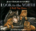 Look To The North A Wolf Pup Diary