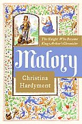 Malory The Knight Who Became King Arthur