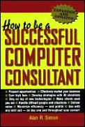 How To Be A Successful Computer Cons 4th Edition