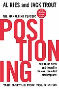 Positioning The Battle for Your Mind How to Be Seen & Heard in the Overcrowded Marketplace
