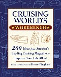 Cruising Worlds Workbench 200 Ideas from Americas Leading Cruising Magazine to Improve Your Life Afloat