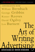 Art of Writing Advertising Conversations with Masters of the Craft David Ogilvy William Bernbach Leo Burnett Rosser Reeves
