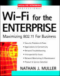 Wi Fi for the Enterprise Maximizing 802.11 for Business