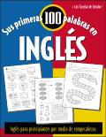 Sus Primeras 100 Palabras en Ingles: Ingles Para Principiantes Absolutos Por Medio de Adivinanzas y Juegos = Your First 100 Words in English
