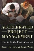 Accelerated Project Management How to Be the First to Market