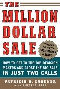 The Million Dollar Sale: How to Get to the Top Decision Makers and Close the Big Sale in Just Two Calls