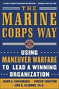 The Marine Corps Way: Using Maneuver Warfare to Lead a Winning Organization: Using Maneuver Warfare to Lead a Winning Organization