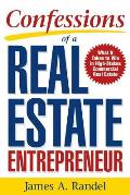 Confessions of a Real Estate Entrepreneur: What It Takes to Win in High-Stakes Commercial Real Estate: What It Takes to Win in High-Stakes Commercial