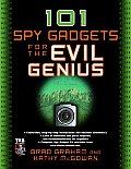 101 Spy Gadgets For The Evil Genius 1st Edition
