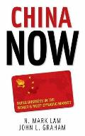 China Now: Doing Business in the World's Most Dynamic Market: Doing Business in the World's Most Dynamic Market