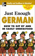 Just Enough German How to Get by & Be Easily Understood