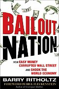 Bailout Nation How Easy Money Corrupted Wall Street & Shook the World Economy