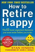 How to Retire Happy 4th Edition The 12 Most Important Decisions You Must Make Before You Retire