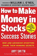How to Make Money in Stocks Success Stories New & Advanced Investors Share Their Winning Secrets
