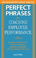 Perfect Phrases for Coaching Employee Performance Hundreds of Ready to Use Phrases for Building Employee Engagement & Creating Star Performers