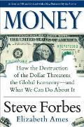 Money How the Destruction of the Dollar Threatens the Global Economy & What We Can Do About It