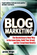 Blog Marketing The Revolutionary New Way to Increase Sales Build Your Brand & Get Exceptional Results