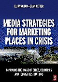 Media Strategies for Marketing Places in Crisis: Improving the Image of Cities, Countries and Tourist Destinations