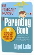 Politically Incorrect Parenting Book: 10 No-nonsense Rules To Stay Sane and Raise Happy Kids