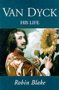 Anthony Van Dyck A Life 1599 1641