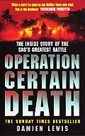 Operation Certain Death The Inside Story of the SASs Greatest Battle