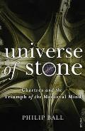 Universe of Stone Chartres Cathedral & the Triumph of the Medieval Mind Philip Ball