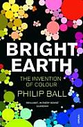 Bright Earth The Invention Of Colour