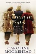 Train in Winter: a Story of Resistance, Friendship and Survival in Auschwitz