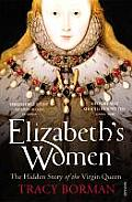 Elizabeth's Women: the Hidden Story of the Virgin Queen