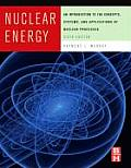 Nuclear Energy An Introduction to the Concepts Systems & Applications of Nuclear Processes