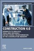 Construction 4.0: Advanced Technology, Tools and Materials for the Digital Transformation of the Construction Industry