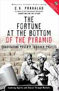 Fortune at the Bottom of the Pyramid Eradicating Poverty Through Profits