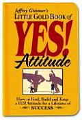 Little Gold Book of Yes Attitude How to Find Build & Keep a Yes Attitude for a Lifetime of Success