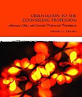 Orientation to the Counseling Profession Advocacy Ethics & Essential Professional Foundations