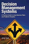 Decision Management Systems A Practical Guide to Using Business Rules & Predictive Analytics to Build Adaptive Agile Intelligent Systems