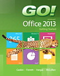 Go! with Microsoft Office 2013 Getting Started